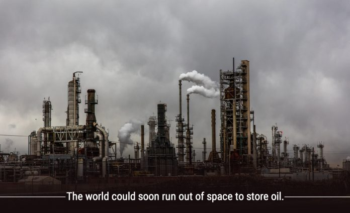 Sooner the world would run out of Storage to store oil